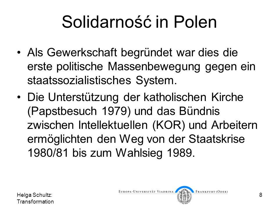 Helga Schultz: Transformation 8 Solidarność in Polen Als Gewerkschaft begründet war dies die erste politische Massenbewegung gegen ein staatssozialistisches System.
