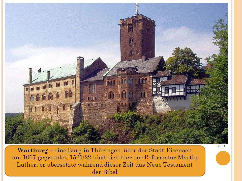 Wartburg – eine Burg in Thüringen, über der Stadt Eisenach um 1067 gegründet; 1521/22 hielt sich hier der Reformator Martin Luther; er übersetzte während dieser Zeit das Neue Testament der Bibel obr.