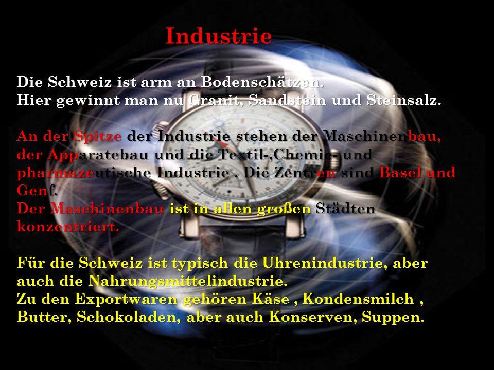 Industrie Industrie Die Schweiz ist arm an Bodenschätzen.