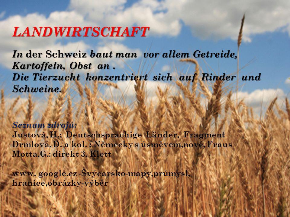 LANDWIRTSCHAFT LANDWIRTSCHAFT In der Schweiz baut man vor allem Getreide, Kartoffeln, Obst an.