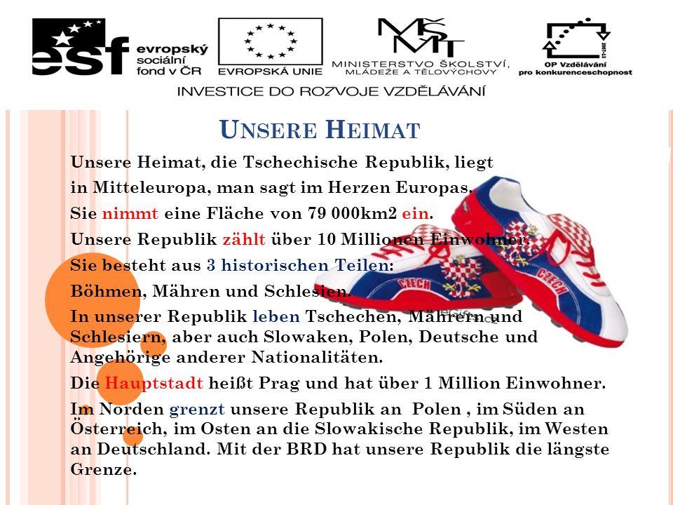 U NSERE H EIMAT Unsere Heimat, die Tschechische Republik, liegt in Mitteleuropa, man sagt im Herzen Europas. Sie nimmt eine Fläche von 79 000km2 ein.
