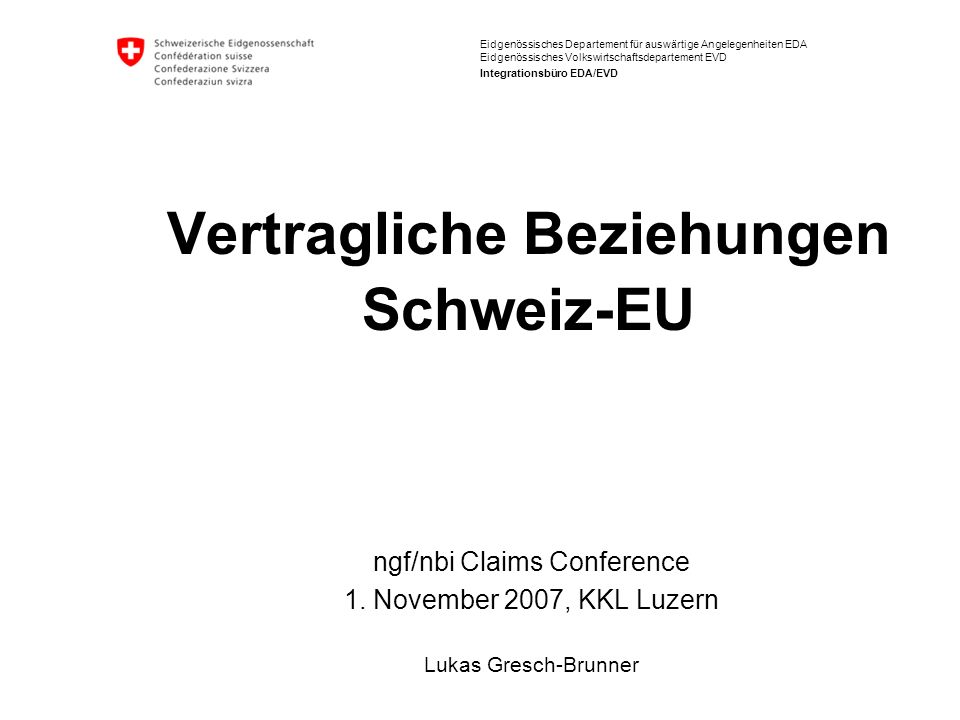 Eidgenössisches Departement für auswärtige Angelegenheiten EDA Eidgenössisches Volkswirtschaftsdepartement EVD Integrationsbüro EDA/EVD Vertragliche Beziehungen Schweiz-EU ngf/nbi Claims Conference 1.