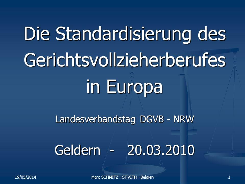 19/05/2014Marc SCHMITZ - ST.VITH - Belgien1 Die Standardisierung des Gerichtsvollzieherberufes in Europa Landesverbandstag DGVB - NRW Geldern - 20.03.2010