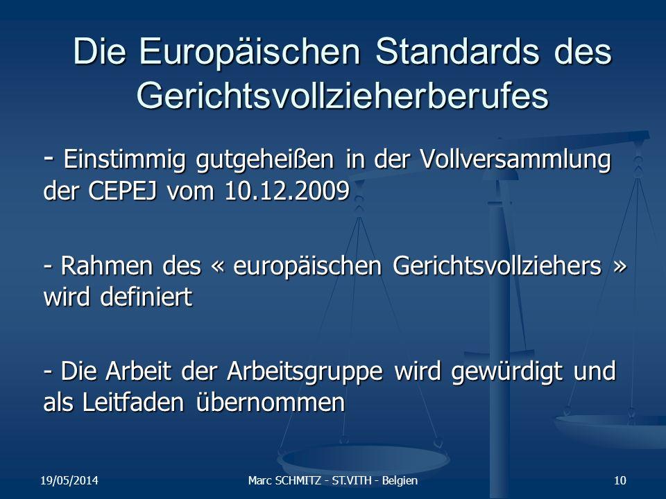 19/05/2014Marc SCHMITZ - ST.VITH - Belgien - Einstimmig gutgeheißen in der Vollversammlung der CEPEJ vom 10.12.2009 - Rahmen des « europäischen Gerichtsvollziehers » wird definiert - Die Arbeit der Arbeitsgruppe wird gewürdigt und als Leitfaden übernommen Die Europäischen Standards des Gerichtsvollzieherberufes 10