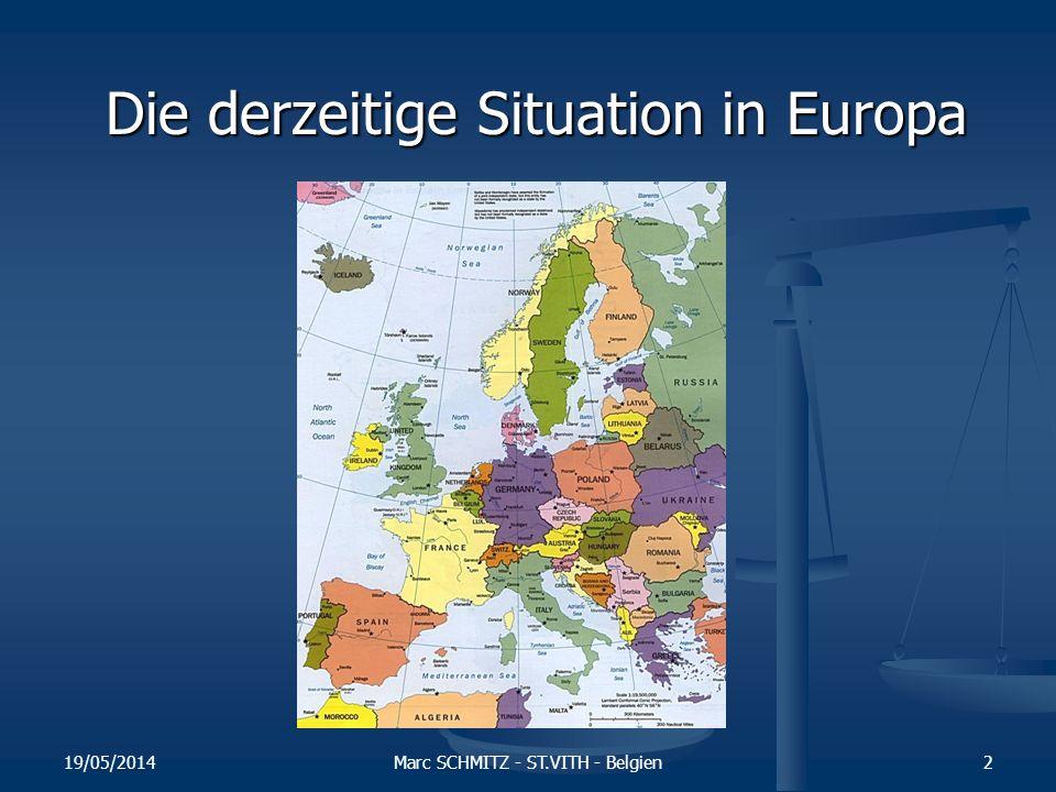 19/05/2014Marc SCHMITZ - ST.VITH - Belgien2 Die derzeitige Situation in Europa