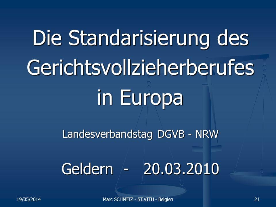 19/05/2014Marc SCHMITZ - ST.VITH - Belgien21 Die Standarisierung des Gerichtsvollzieherberufes in Europa Landesverbandstag DGVB - NRW Geldern - 20.03.2010
