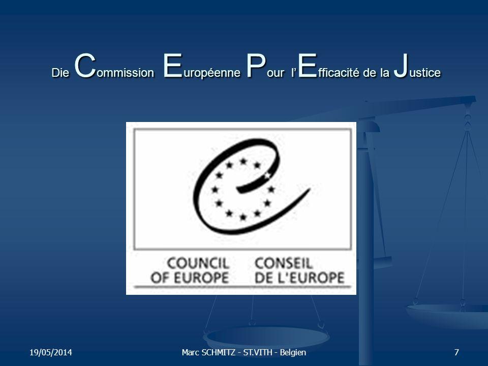 Die C ommission E uropéenne P our l E fficacité de la J ustice 19/05/2014Marc SCHMITZ - ST.VITH - Belgien7