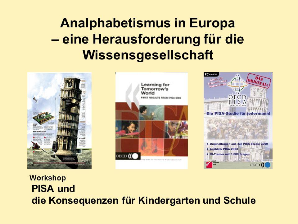 Analphabetismus in Europa – eine Herausforderung für die Wissensgesellschaft Workshop PISA und die Konsequenzen für Kindergarten und Schule