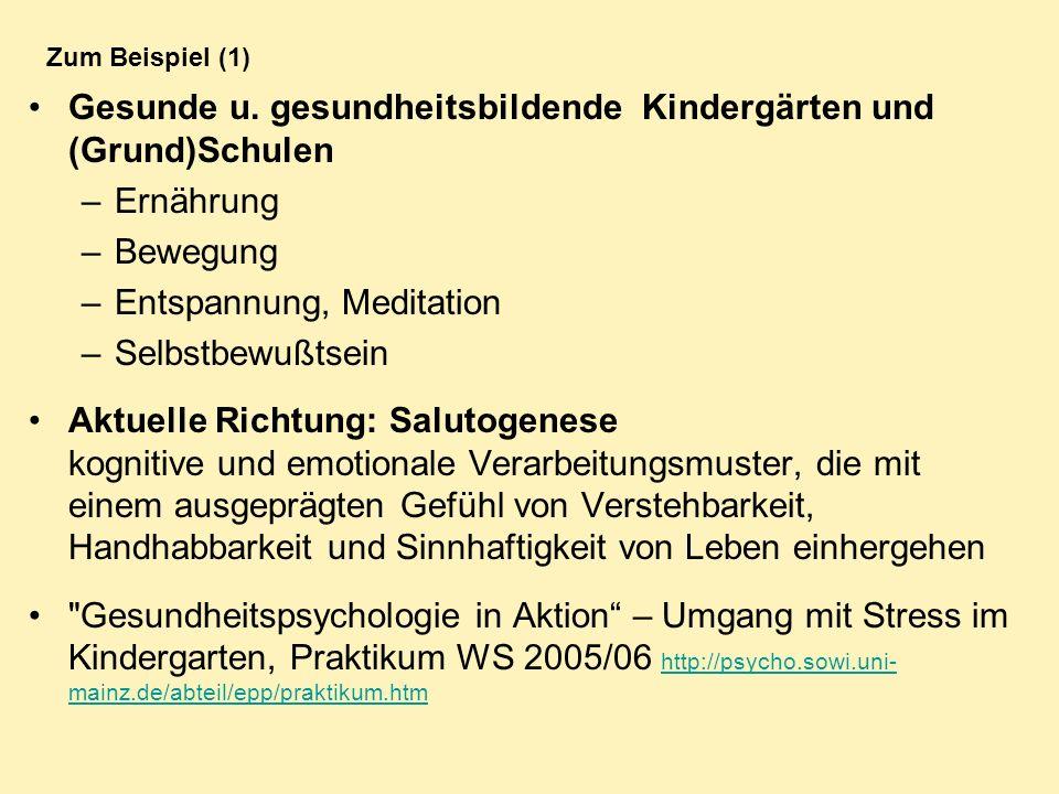Zum Beispiel (1) Gesunde u. gesundheitsbildende Kindergärten und (Grund)Schulen –Ernährung –Bewegung –Entspannung, Meditation –Selbstbewußtsein Aktuel