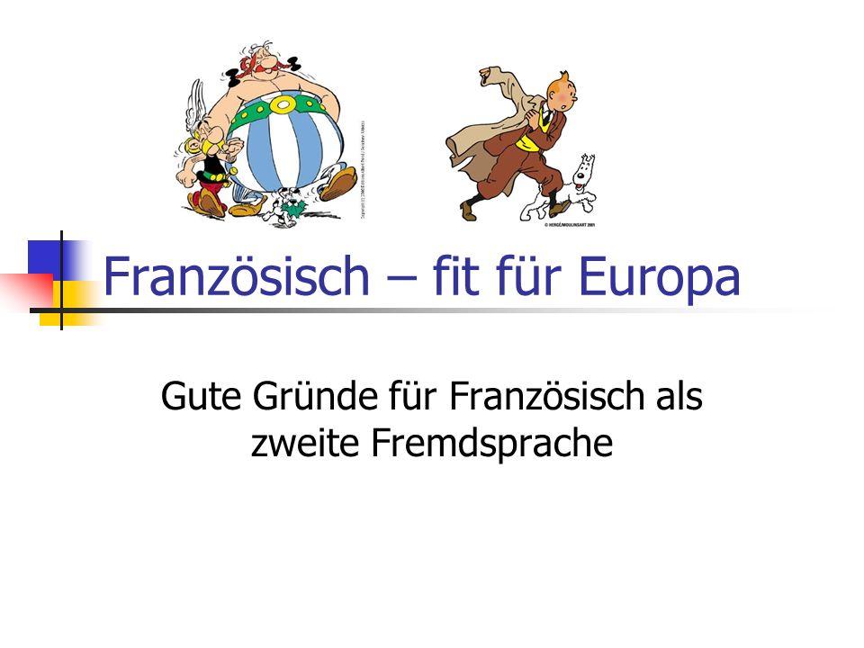 Französisch – fit für Europa Gute Gründe für Französisch als zweite Fremdsprache