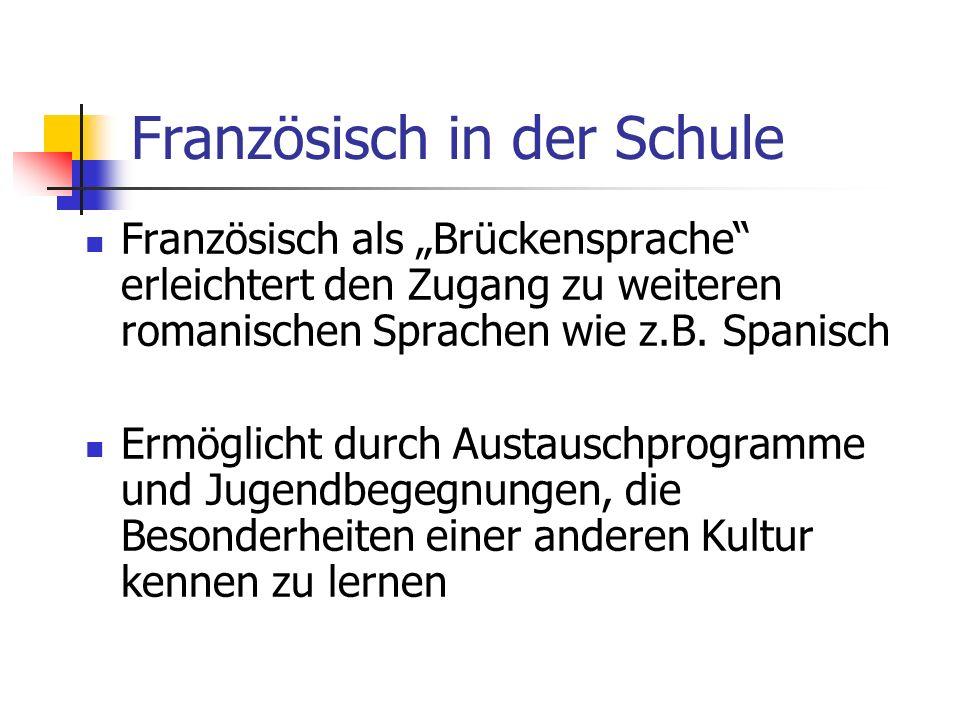 Französisch in der Schule Französisch als Brückensprache erleichtert den Zugang zu weiteren romanischen Sprachen wie z.B.