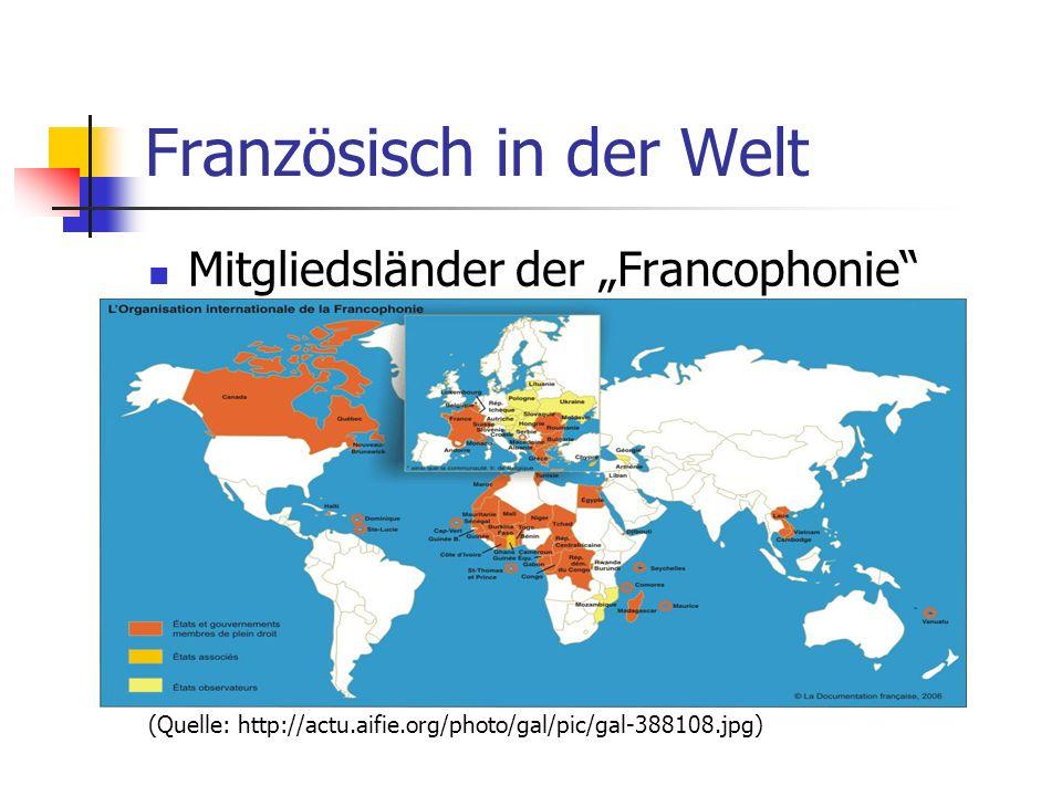 Französisch in der Welt Mitgliedsländer der Francophonie (Quelle: http://actu.aifie.org/photo/gal/pic/gal-388108.jpg)