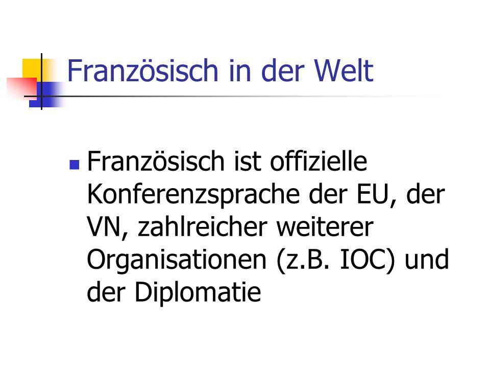 Französisch in der Welt Französisch ist offizielle Konferenzsprache der EU, der VN, zahlreicher weiterer Organisationen (z.B.