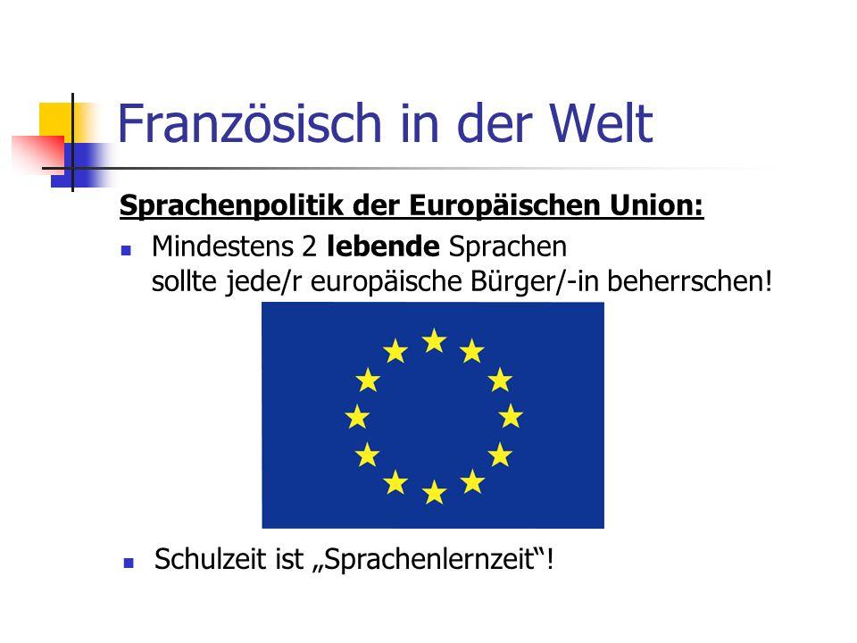 Französisch in der Welt Sprachenpolitik der Europäischen Union: Mindestens 2 lebende Sprachen sollte jede/r europäische Bürger/-in beherrschen.