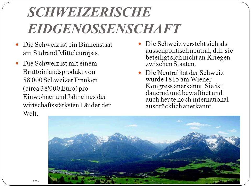 SCHWEIZERISCHE EIDGENOSSENSCHAFT Die Schweiz ist ein Binnenstaat am Südrand Mitteleuropas.