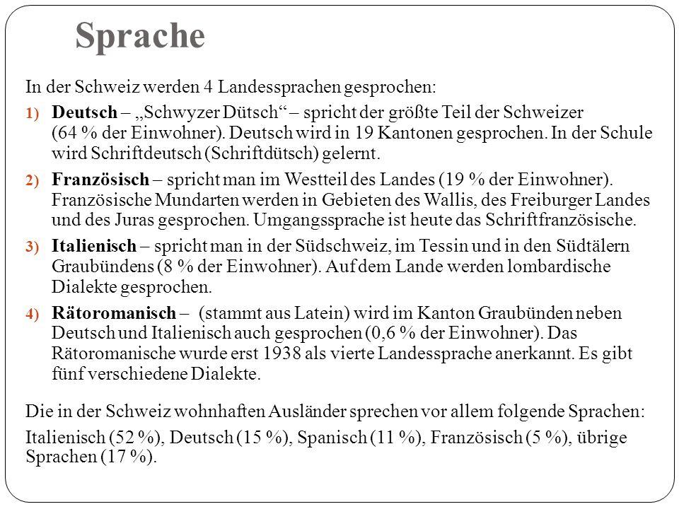 Sprache In der Schweiz werden 4 Landessprachen gesprochen: 1) Deutsch – Schwyzer Dütsch – spricht der größte Teil der Schweizer (64 % der Einwohner).