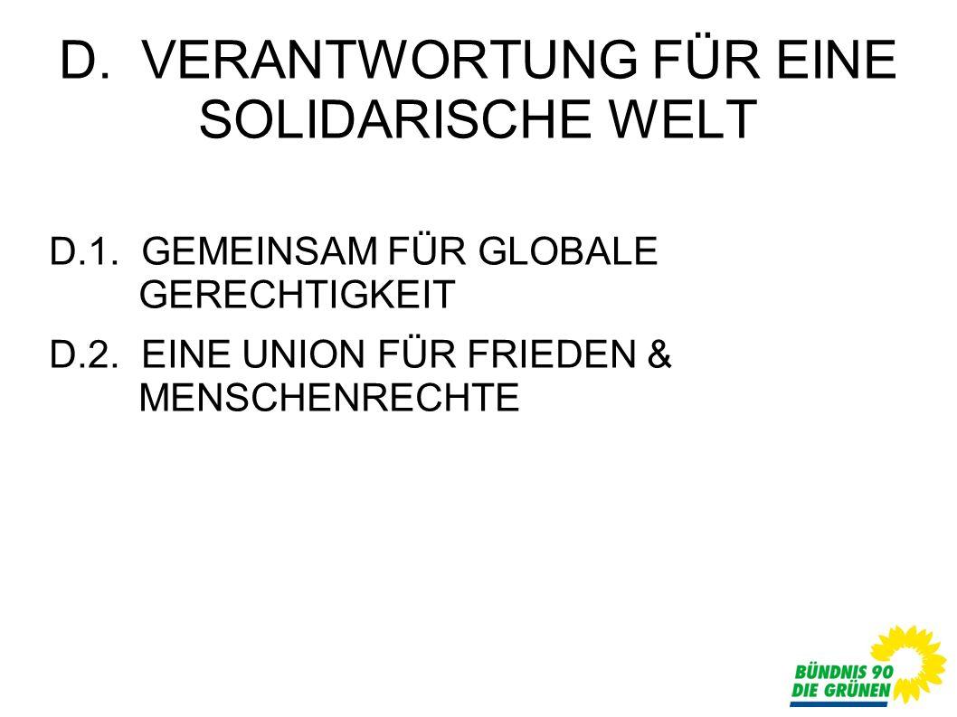 D. VERANTWORTUNG FÜR EINE SOLIDARISCHE WELT D.1. GEMEINSAM FÜR GLOBALE GERECHTIGKEIT D.2.