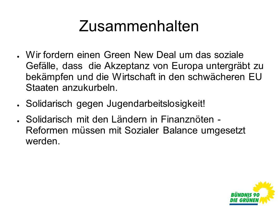 Zusammenhalten Wir fordern einen Green New Deal um das soziale Gefälle, dass die Akzeptanz von Europa untergräbt zu bekämpfen und die Wirtschaft in den schwächeren EU Staaten anzukurbeln.