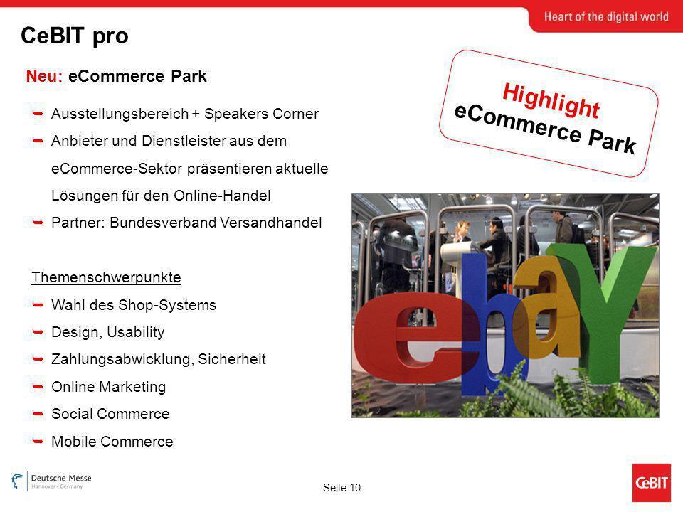 Seite 10 Neu: eCommerce Park CeBIT pro Ausstellungsbereich + Speakers Corner Anbieter und Dienstleister aus dem eCommerce-Sektor präsentieren aktuelle