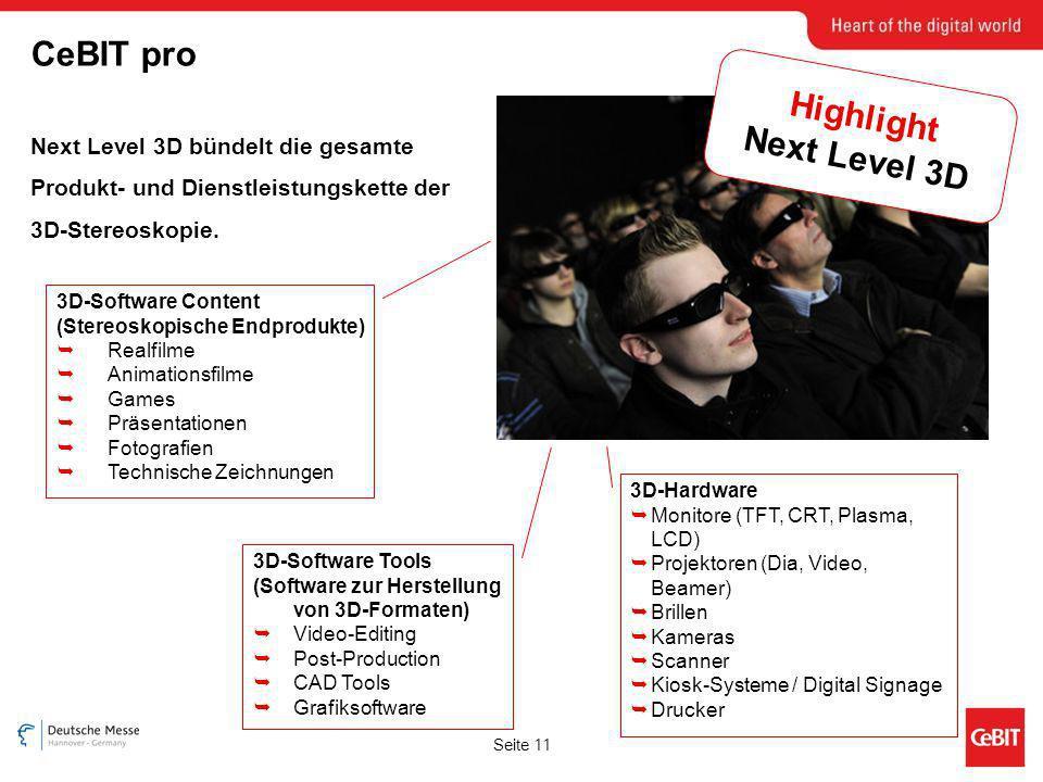 Seite 11 CeBIT pro Next Level 3D bündelt die gesamte Produkt- und Dienstleistungskette der 3D-Stereoskopie. Highlight Next Level 3D 3D-Hardware Monito