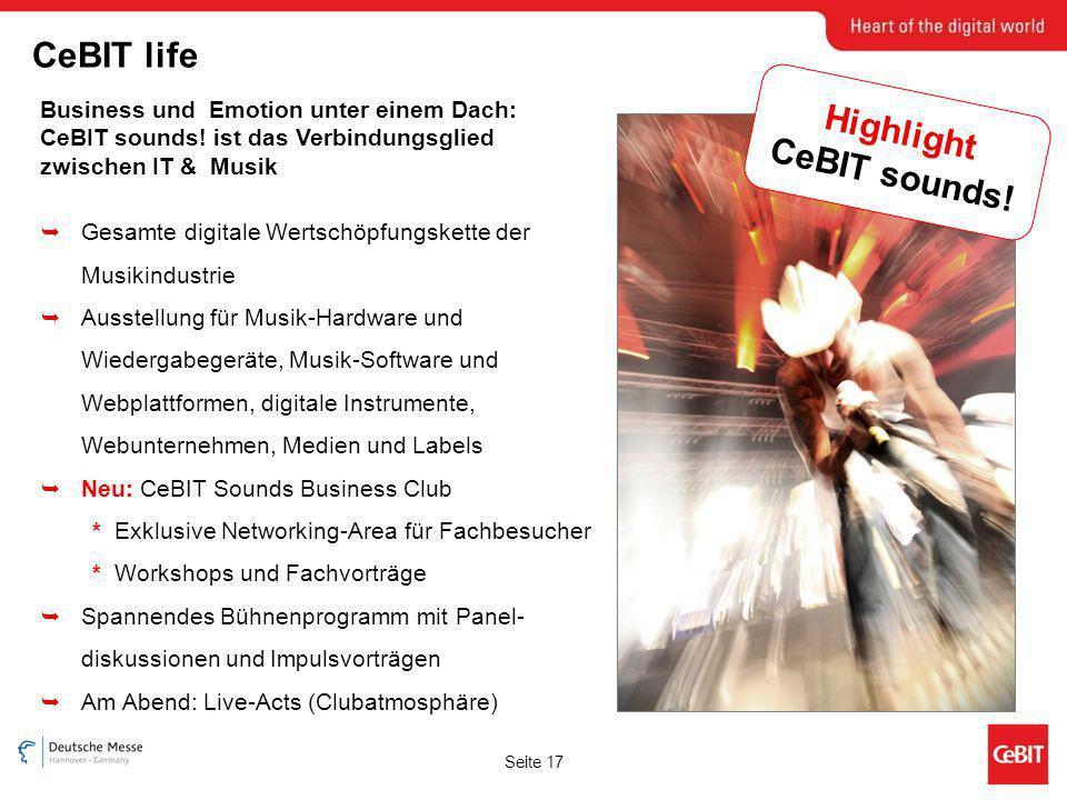 Seite 17 Business und Emotion unter einem Dach: CeBIT sounds! ist das Verbindungsglied zwischen IT & Musik Gesamte digitale Wertschöpfungskette der Mu