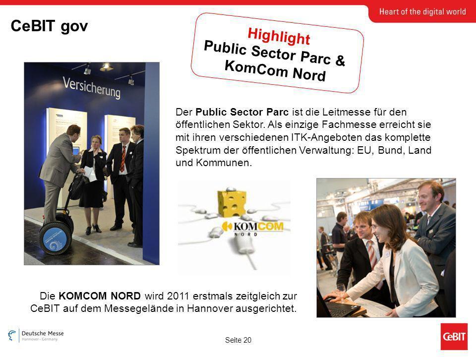 Seite 20 CeBIT gov Highlight Public Sector Parc & KomCom Nord Der Public Sector Parc ist die Leitmesse für den öffentlichen Sektor. Als einzige Fachme