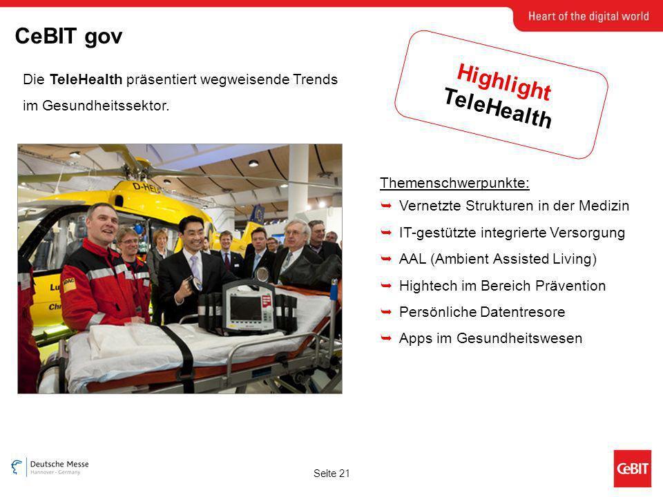 Seite 21 CeBIT gov Highlight TeleHealth Die TeleHealth präsentiert wegweisende Trends im Gesundheitssektor. Themenschwerpunkte: Vernetzte Strukturen i