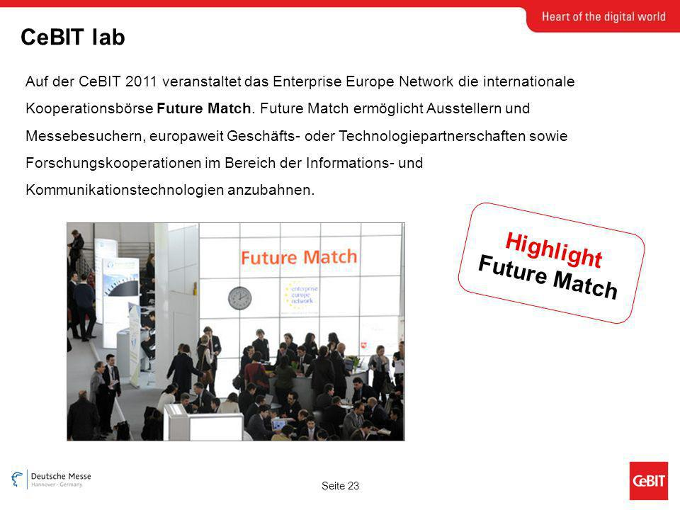 Seite 23 CeBIT lab Highlight Future Match Auf der CeBIT 2011 veranstaltet das Enterprise Europe Network die internationale Kooperationsbörse Future Match.