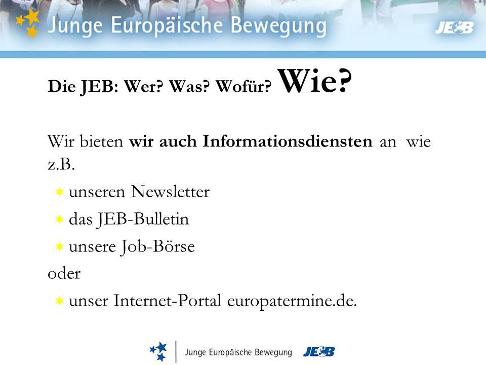 Die JEB: Wer. Was. Wofür. Wie. Wir bieten wir auch Informationsdiensten an wie z.B.