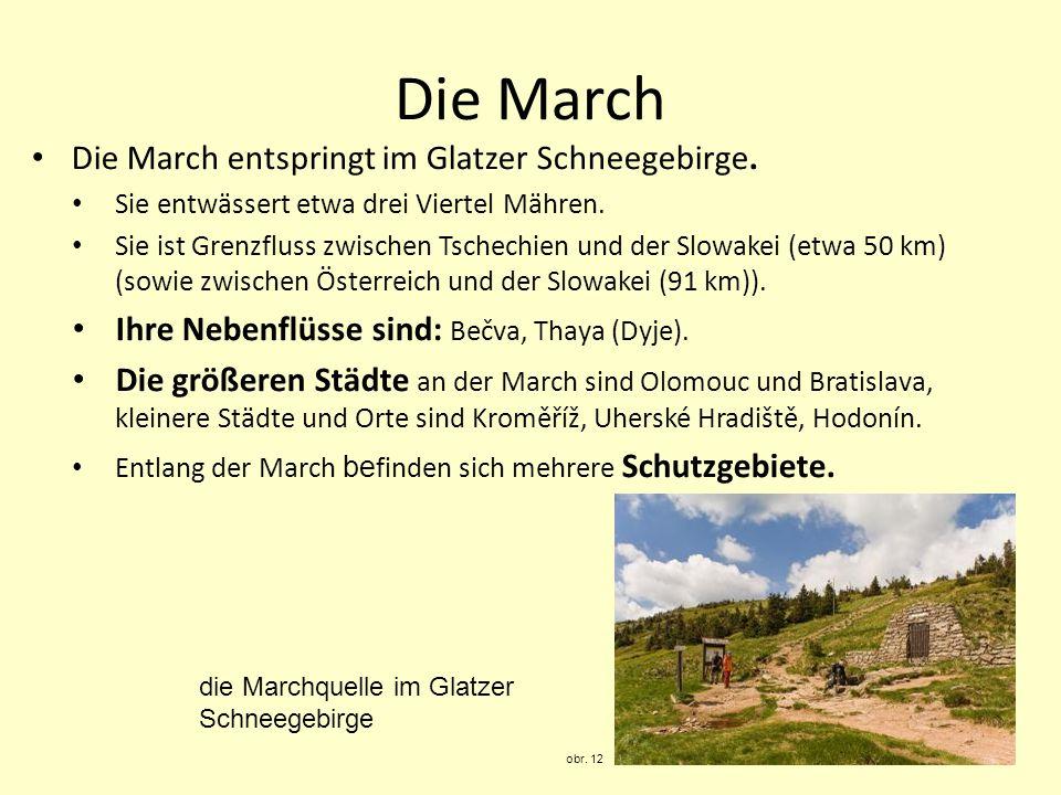 Die March Die March entspringt im Glatzer Schneegebirge. Sie entwässert etwa drei Viertel Mähren. Sie ist Grenzfluss zwischen Tschechien und der Slowa