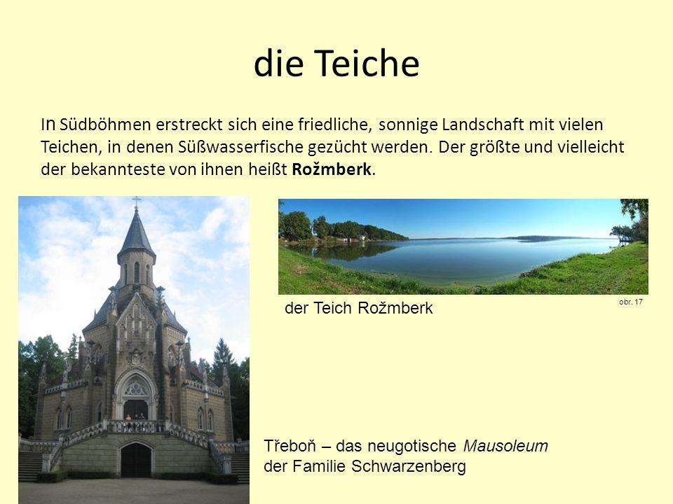 die Teiche I n Südböhmen erstreckt sich eine friedliche, sonnige Landschaft mit vielen Teichen, in denen Süßwasserfische gezücht werden. Der größte un