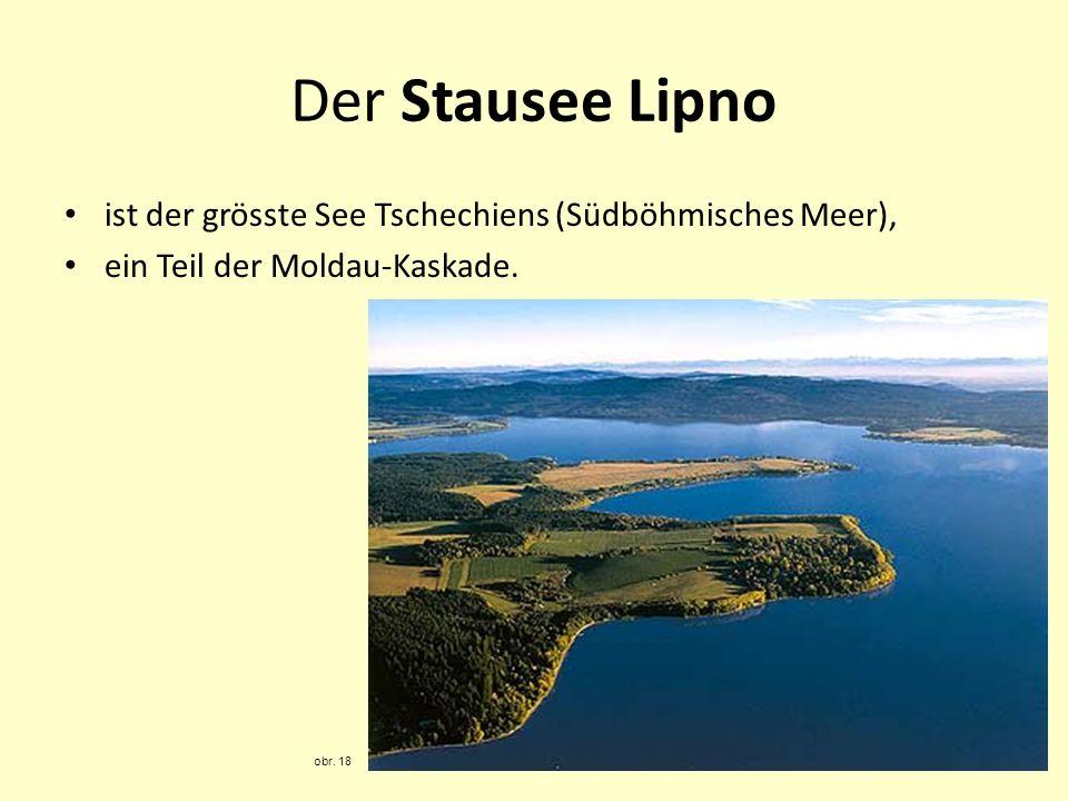 Der Stausee Lipno ist der grösste See Tschechiens (Südböhmisches Meer), ein Teil der Moldau-Kaskade. obr. 18