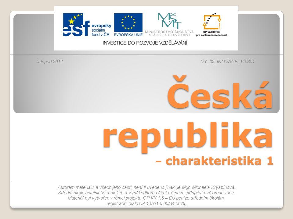 Die Tschechische Republik (Tschechien) Ein kleines Binnenland in Mitteleuropa; man sagt auch im Herzen Europas.