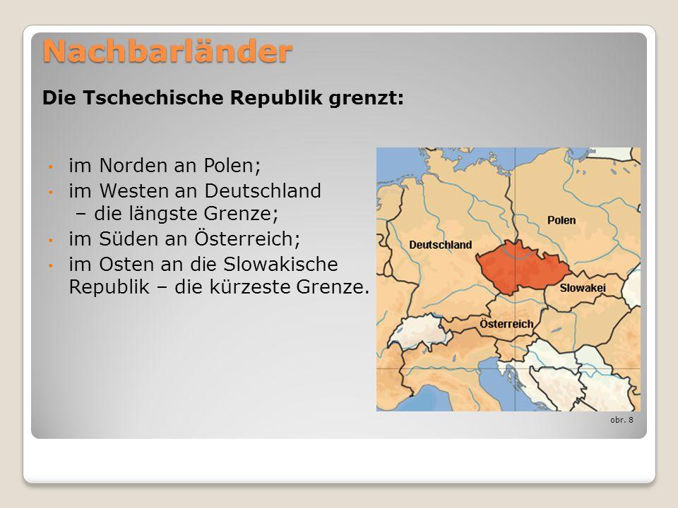 Nachbarländer im Norden an Polen; im Westen an Deutschland – die längste Grenze; im Süden an Österreich; im Osten an d ie Slowakische Republik – die k