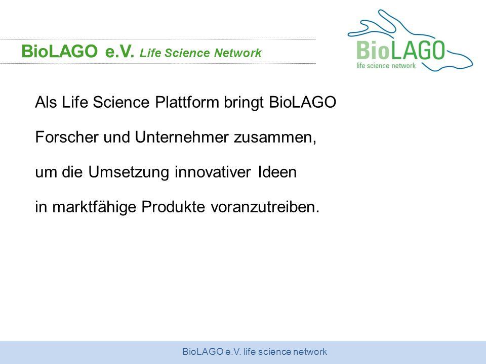 BioLAGO e.V. life science network Als Life Science Plattform bringt BioLAGO Forscher und Unternehmer zusammen, um die Umsetzung innovativer Ideen in m
