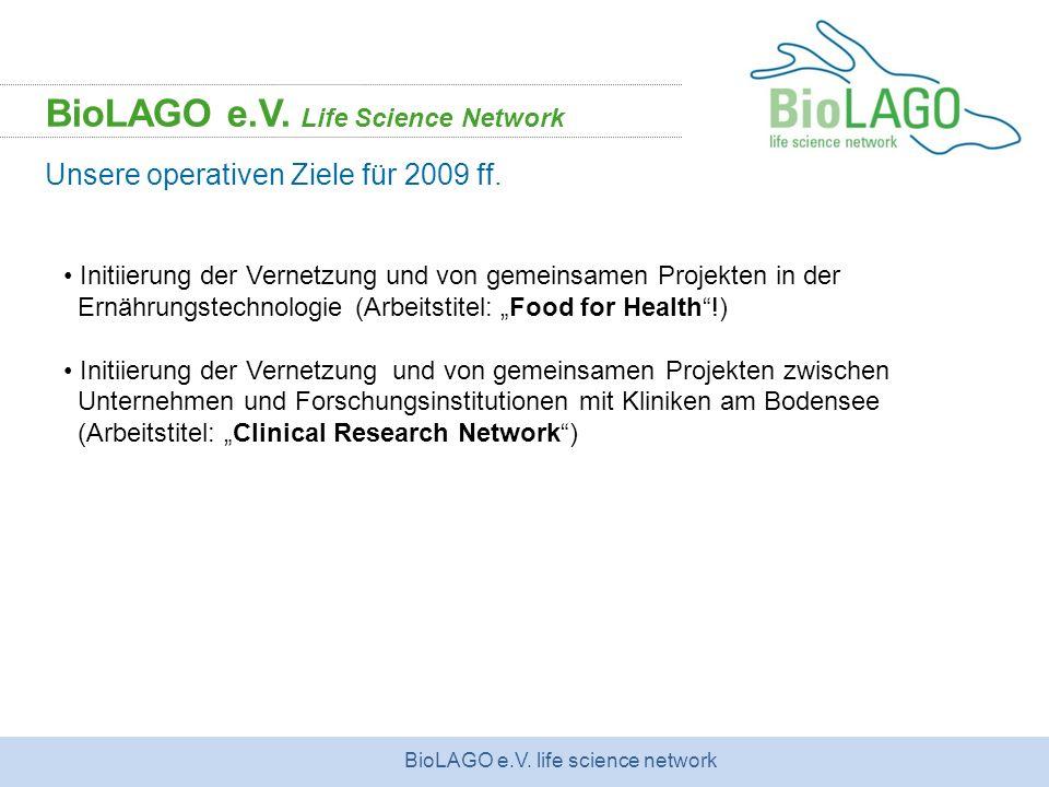 BioLAGO e.V. life science network BioLAGO e.V. Life Science Network Unsere operativen Ziele für 2009 ff. Initiierung der Vernetzung und von gemeinsame