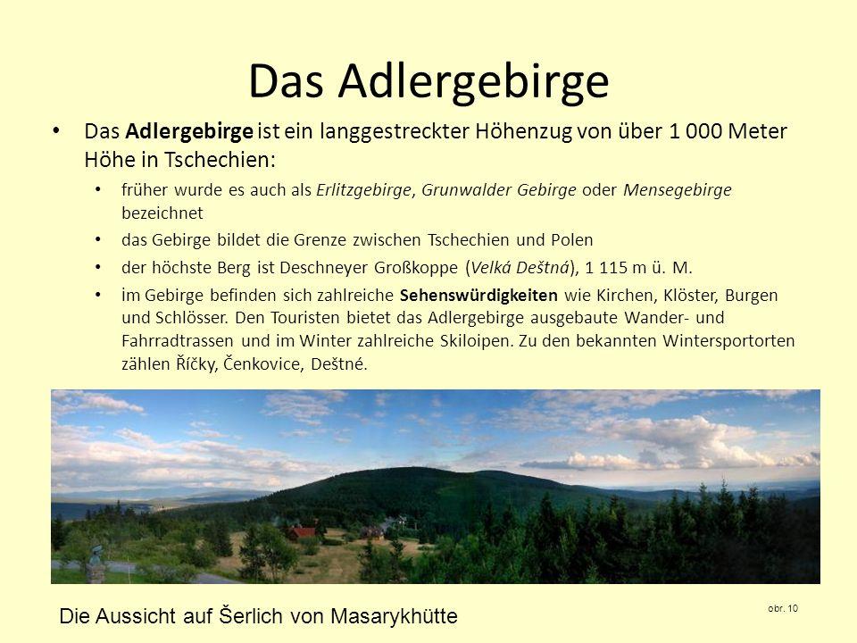Das Adlergebirge Das Adlergebirge ist ein langgestreckter Höhenzug von über 1 000 Meter Höhe in Tschechien: früher wurde es auch als Erlitzgebirge, Gr