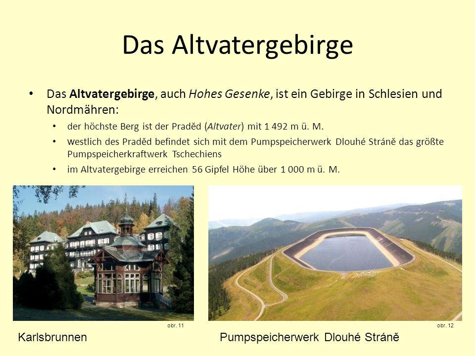 Das Altvatergebirge Das Altvatergebirge, auch Hohes Gesenke, ist ein Gebirge in Schlesien und Nordmähren: der höchste Berg ist der Praděd (Altvater) m