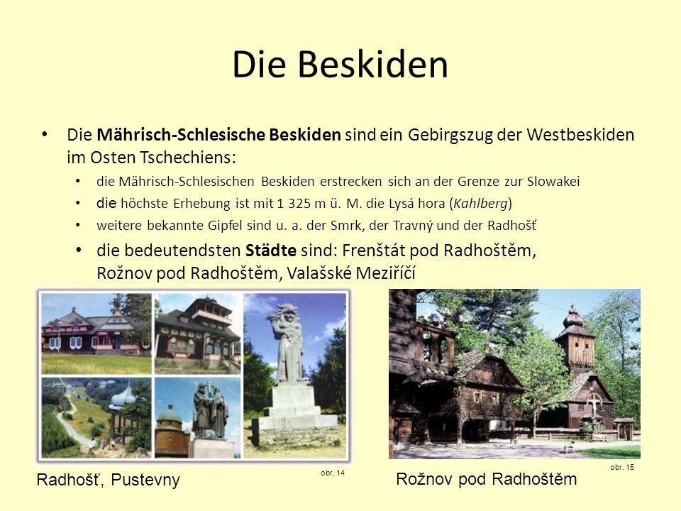 Die Beskiden Die Mährisch-Schlesische Beskiden sind ein Gebirgszug der Westbeskiden im Osten Tschechiens: die Mährisch-Schlesischen Beskiden erstrecke