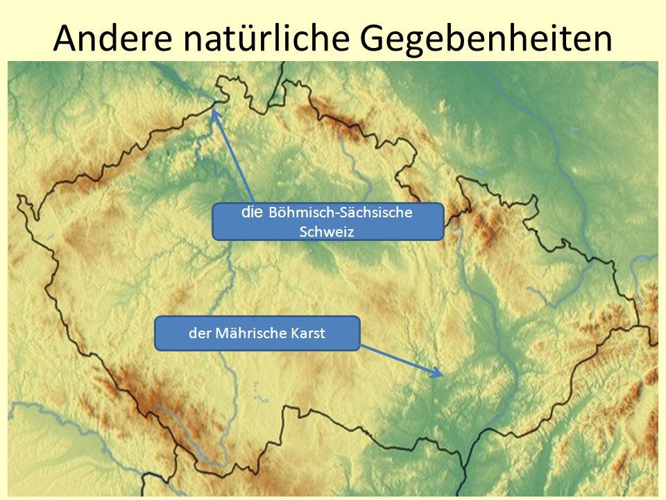 die Böhmisch-Sächsische Schweiz der Mährische Karst Andere natürliche Gegebenheiten
