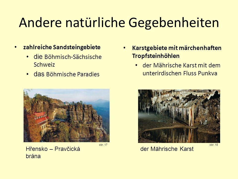 zahlreiche Sandsteingebiete die Böhmisch-Sächsische Schweiz das Böhmische Paradies Karstgebiete mit märchenhaften Tropfsteinhöhlen der Mährische Karst