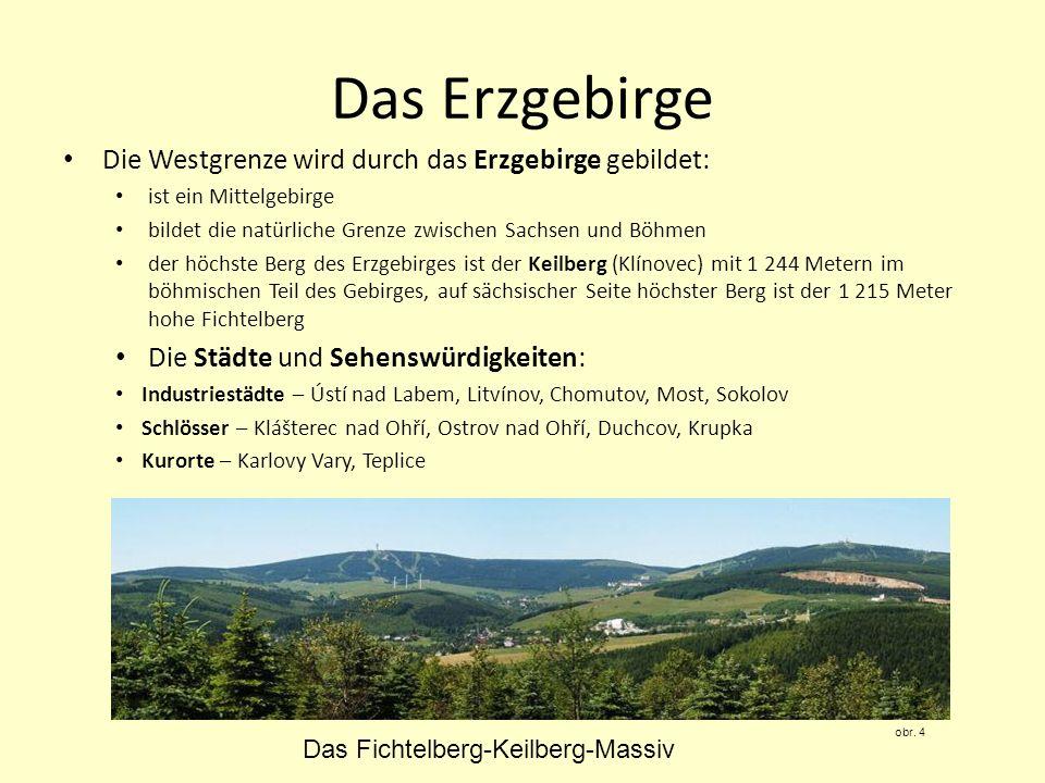 Das Erzgebirge Die Westgrenze wird durch das Erzgebirge gebildet: ist ein Mittelgebirge bildet die natürliche Grenze zwischen Sachsen und Böhmen der h