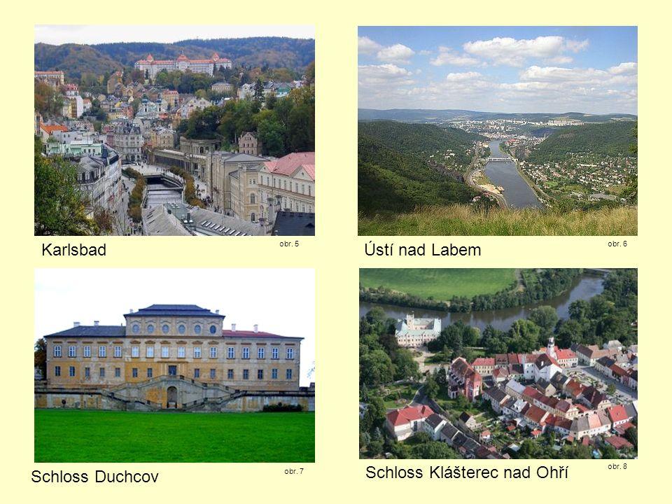 Karlsbad obr. 5 Ústí nad Labem obr. 6 Schloss Duchcov Schloss Klášterec nad Ohří obr. 7 obr. 8
