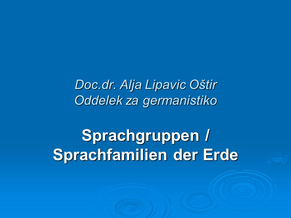 Doc.dr. Alja Lipavic Oštir Oddelek za germanistiko Sprachgruppen / Sprachfamilien der Erde