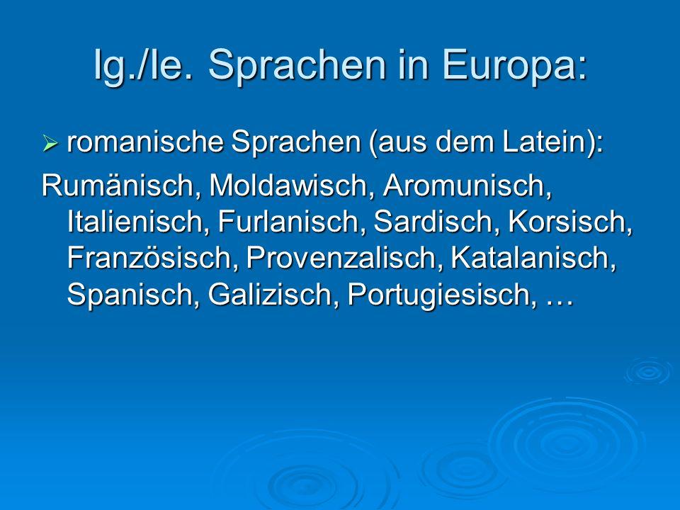 Ig./Ie. Sprachen in Europa: romanische Sprachen (aus dem Latein): romanische Sprachen (aus dem Latein): Rumänisch, Moldawisch, Aromunisch, Italienisch