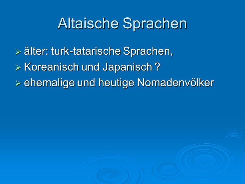 Altaische Sprachen älter: turk-tatarische Sprachen, älter: turk-tatarische Sprachen, Koreanisch und Japanisch ? Koreanisch und Japanisch ? ehemalige u