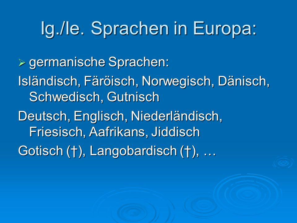 Ig./Ie. Sprachen in Europa: germanische Sprachen: germanische Sprachen: Isländisch, Färöisch, Norwegisch, Dänisch, Schwedisch, Gutnisch Deutsch, Engli