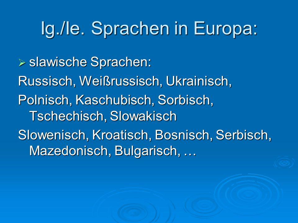 Ig./Ie. Sprachen in Europa: slawische Sprachen: slawische Sprachen: Russisch, Weißrussisch, Ukrainisch, Polnisch, Kaschubisch, Sorbisch, Tschechisch,