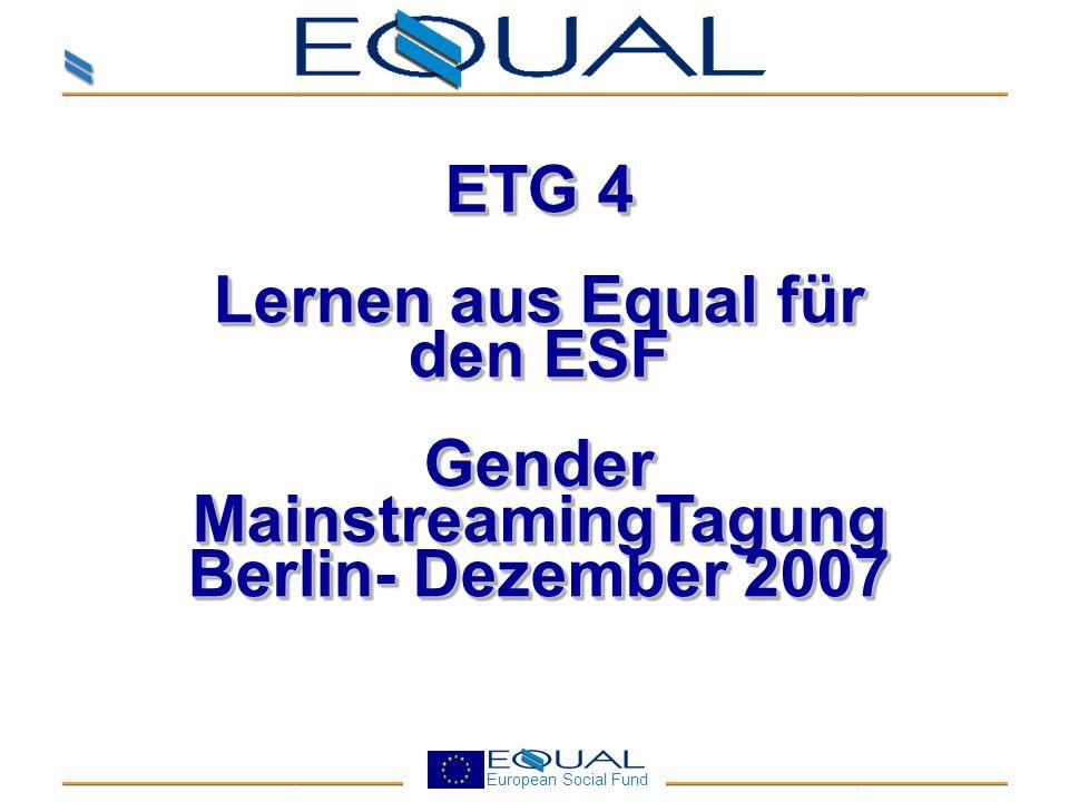 European Social Fund ETG 4: Gender Equality Veränderung der Gleichstellungspolitik Hoch aufgehängt, aber finanziell wenig untersetzt GM verweist auf Struktursfonds (ESF) als wichtigstes Förderinstrument Generationswechsel bei den movers and shakers
