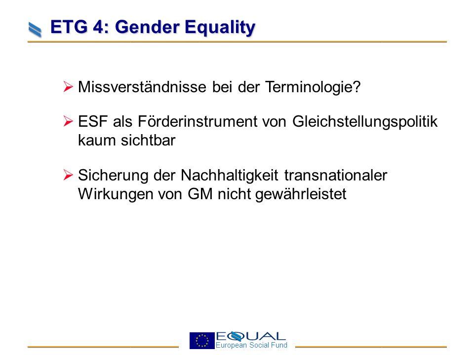 European Social Fund ETG 4: Gender Equality Links: GM auf der EQUAL website: http://ec.europa.eu/employment_social/equal/activities/etg4_en.